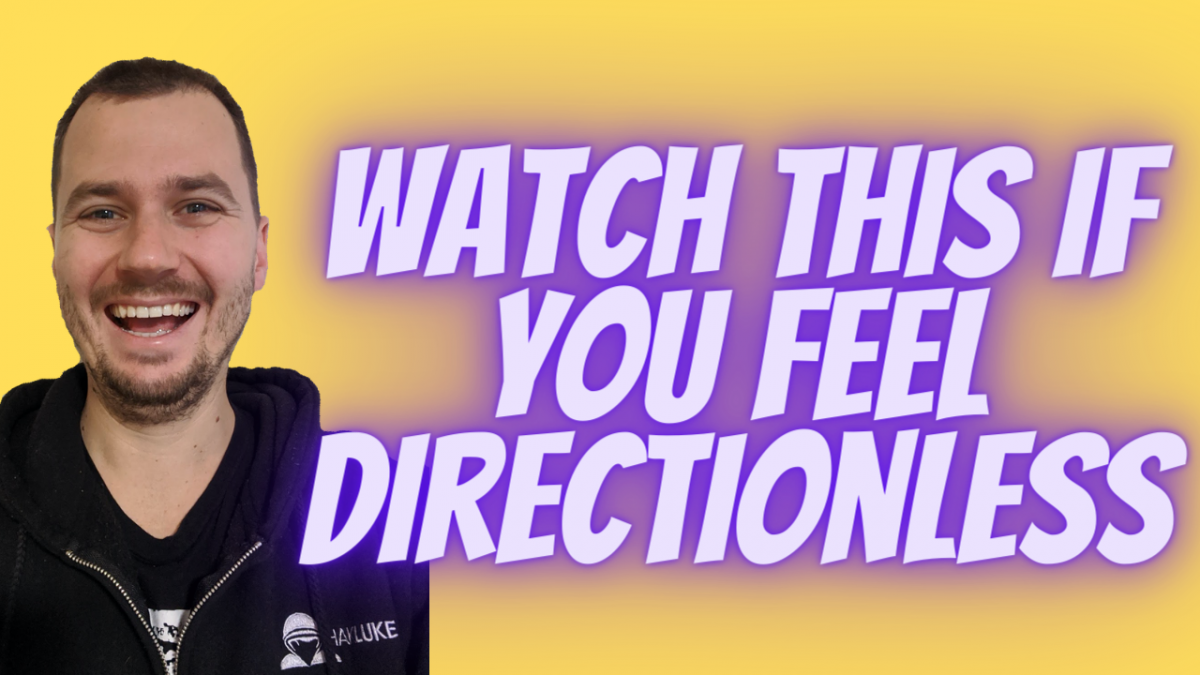 Watch This if you Feel Directionless